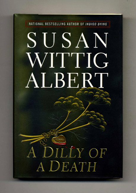 A Dilly of a Death - 1st Edition/1st Printing. Susan Wittig Albert.