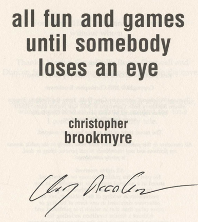 All Fun and Games Until Somebody Loses an Eye - 1st Edition/1st Impression. Christopher Brookmyre.