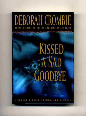 Kissed a Sad Goodbye -1st Edition/1st Printing. Deborah Crombie.