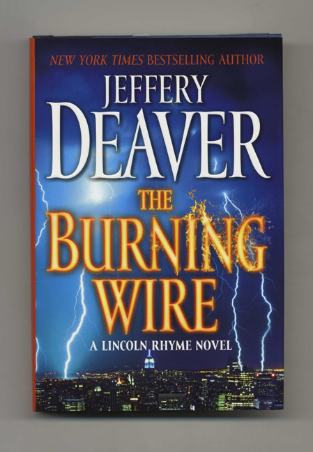 The Burning Wire: A Lincoln Rhyme Novel - 1st Edition/1st Printing. Jeffery Deaver.