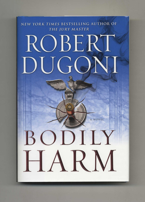 Bodily Harm - 1st Edition/1st Printing. Robert Dugoni.