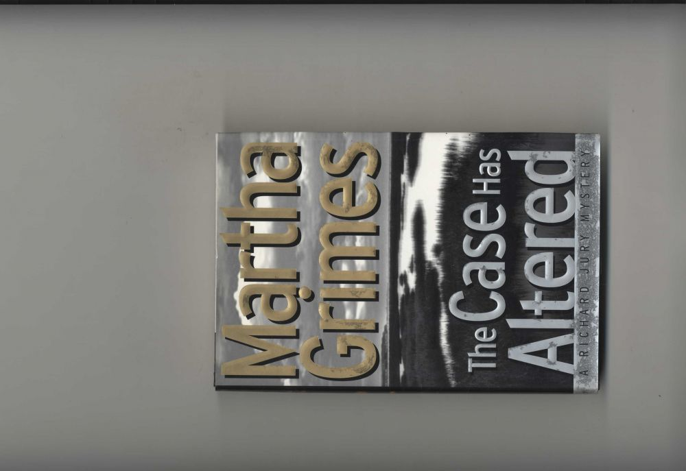 The Case Has Altered - 1st Edition/1st Printing. Martha Grimes.
