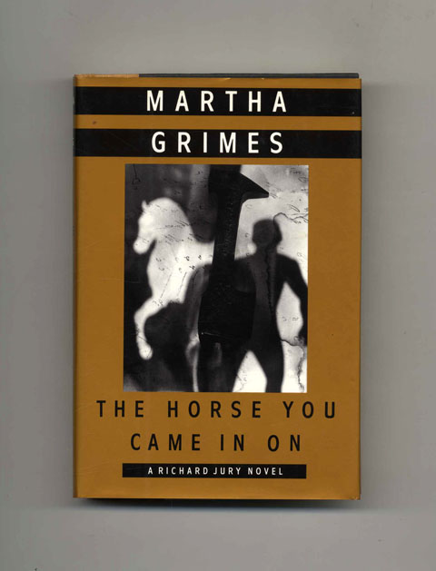 The Horse You Came in On - 1st Edition/1st Printing. Martha Grimes.