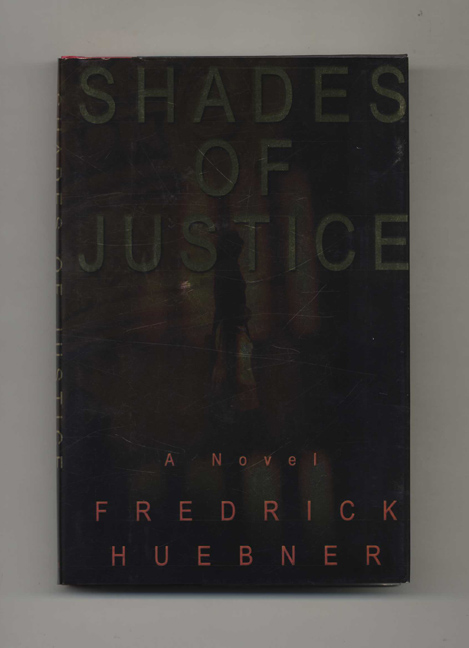 Shades of Justice: a Novel - 1st Edition/1st Printing. Fred Huebner.