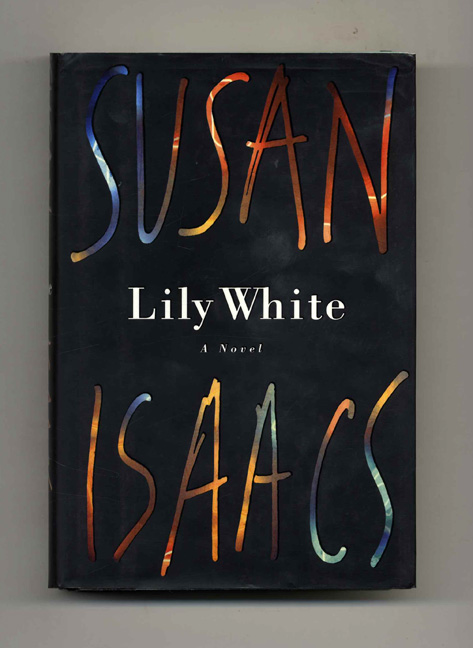 Lily White: A Novel - 1st Edition/1st Printing. Susan Isaacs.