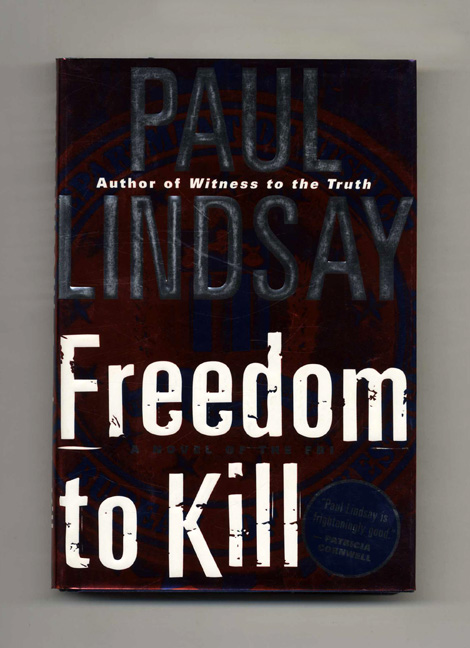 Freedom To Kill: A Novel of the FBI - 1st Edition/1st Printing. Paul Lindsay.