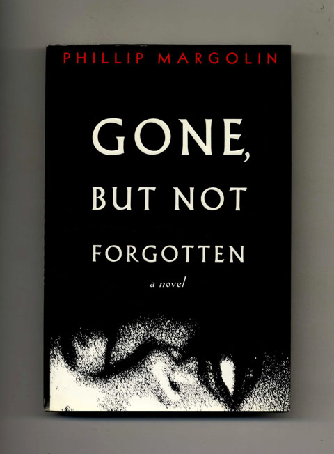 Gone, but Not Forgotten - 1st Edition/1st Printing. Phillip Margolin.