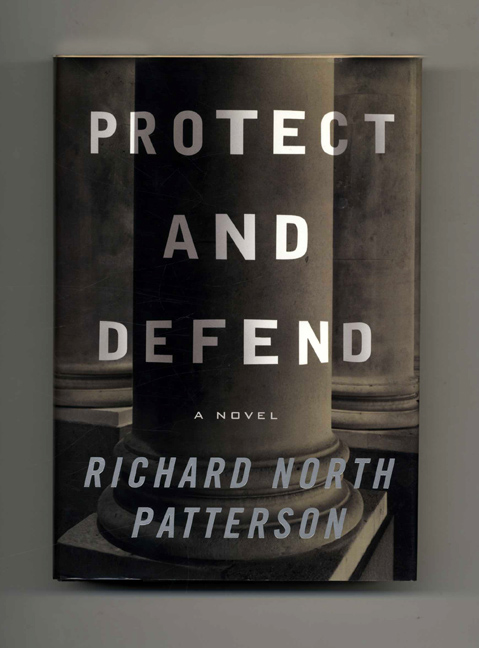 Protect And Defend - 1st Edition/1st Printing. Richard North Patterson.