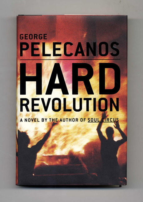 Hard Revolution: A Novel - 1st Edition/1st Printing. George Pelecanos.