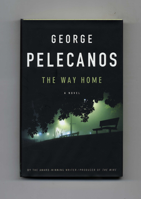 The Way Home - 1st Edition/1st Printing. George Pelecanos.