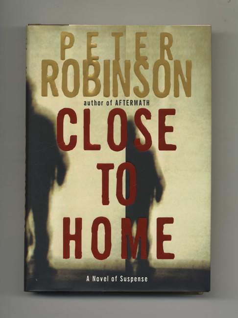 Close to Home - 1st Edition/1st Printing. Peter Robinson.