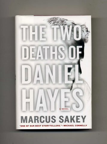 The Two Deaths of Daniel Hayes: A Novel - 1st Edition/1st Printing. Marcus Sakey.