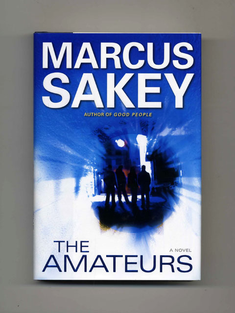 The Amateurs - 1st Edition/1st Printing. Marcus Sakey.
