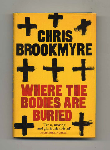Where the Bodies Are Buried - 1st Edition/1st Impression. Chris Brookmyre.