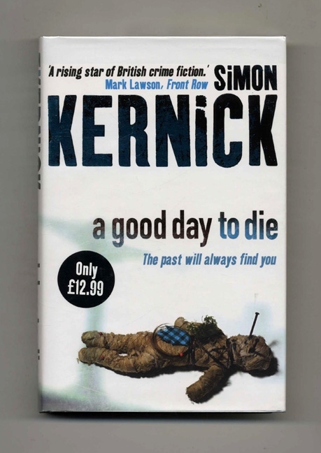 A Good Day to Die - 1st UK Edition/1st Impression. Simon Kernick.