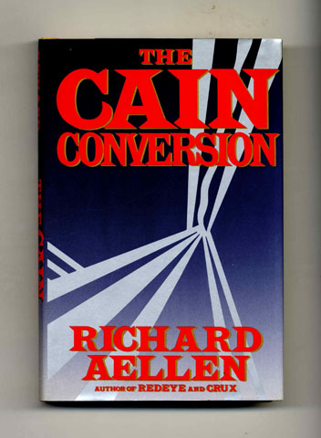 The Cain Conversion - 1st Edition/1st Printing. Richard Aellen.