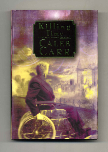 Killing Time: A Novel of the Future - 1st Edition/1st Printing. Caleb Carr.
