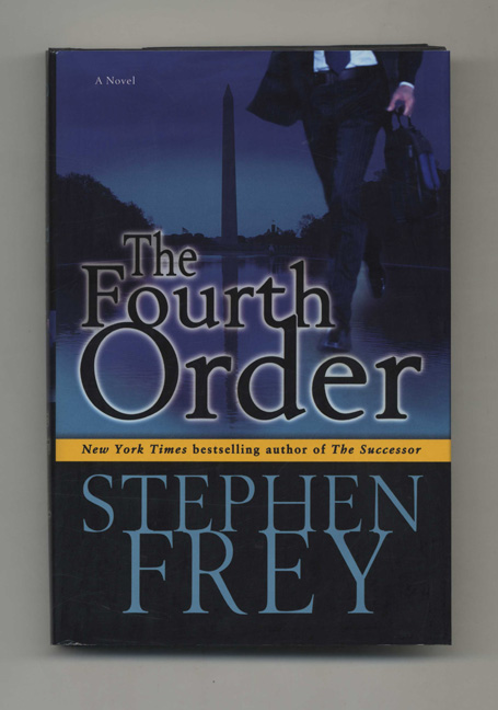 The Fourth Order: A Novel - 1st Edition/1st Printing. Stephen Frey.