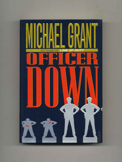 Officer Down - 1st Edition/1st Printing. Michael Grant.