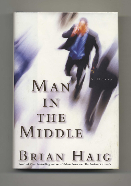 Man in the Middle - 1st Edition/1st Printing. Brian Haig.