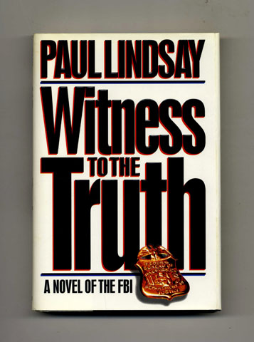 Witness to the Truth: A Novel of the FBI - 1st Edition/1st Printing. Paul Lindsay.