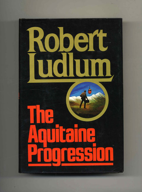 The Acquitaine Progression - 1st Edition/1st Printing. Robert Ludlum.