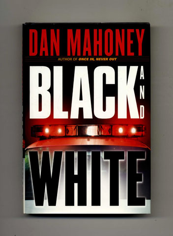 Black and White - 1st Edition/1st Printing. Dan Mahoney.