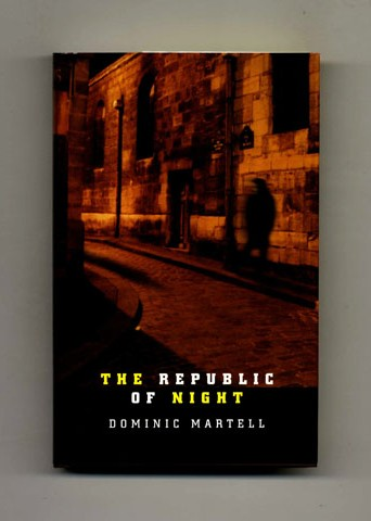 The Republic of Night -1st Edition/1st Impression. Dominic Martell.