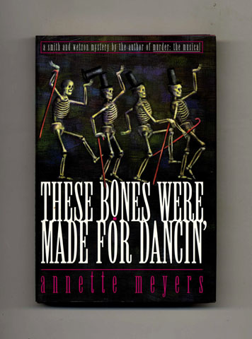 These Bones Were Made For Dancin' -1st Edition/1st Printing. Annette Meyers.