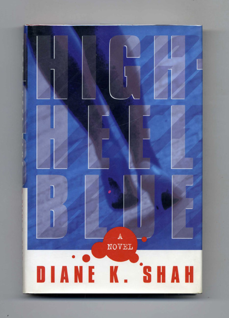 High Heel Blue: A Novel - 1st Edition/1st Printing. Diane Shah.