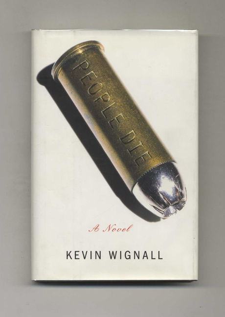People Die: A Novel - 1st Edition/1st Printing. Kevin Wignall.