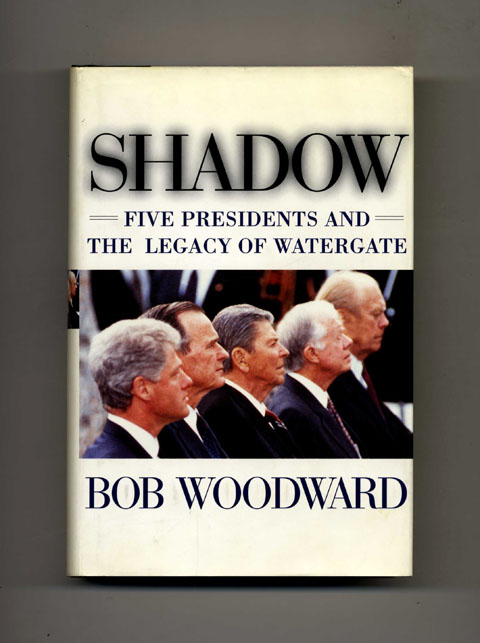 Shadow: Five Presidents and the Legacy of Watergate -1st Edition/1st Printing. Robert Woodward.