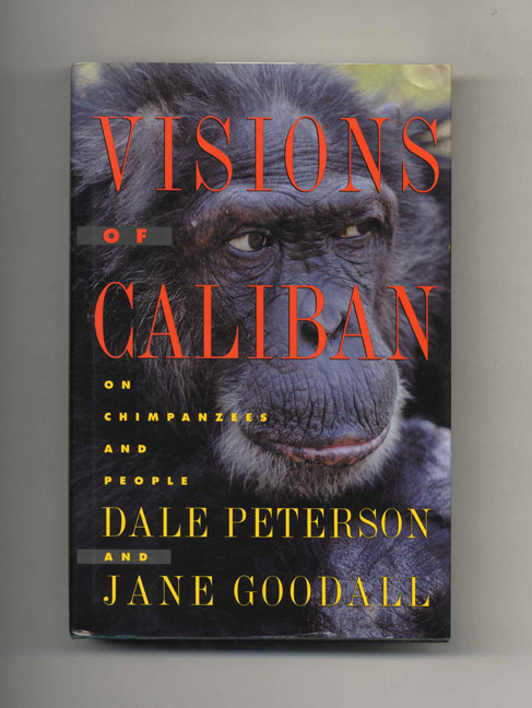 Visions Of Caliban; On Chimpanzees And People - 1st Edition/1st Printing. Dale Peterson, Jane Goodall.