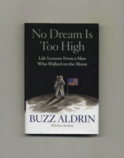 No Dream Is Too High: Life Lessons From A Man Who Walked On The Moon - 1st Edition/1st Printing. Buzz Aldrin, Ken Abraham.