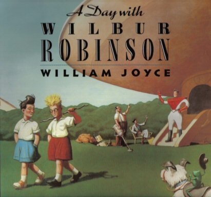 A Day With Wilbur Robinson - 1st Edition/1st Printing. William Joyce.