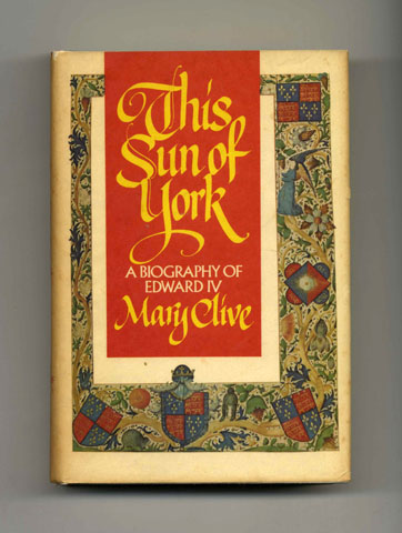 This Sun Of York: A Biography Of Edward IV - 1st US Edition/1st Printing. Mary Clive.