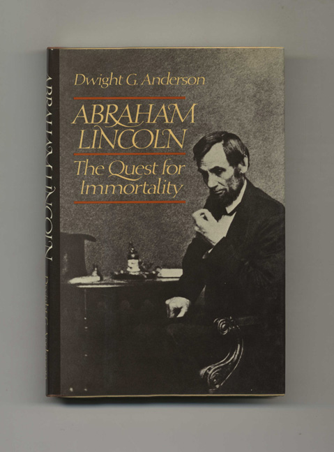 Abraham Lincoln: The Quest For Immortality - 1st Edition/1st Printing. Dwight G. Anderson.