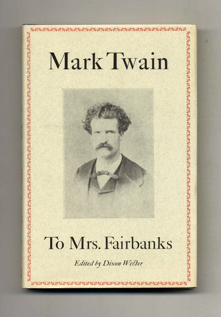 Mark Twain To Mrs. Fairbanks - 1st Edition/1st Printing. Mark Twain, Dixon Wecter.