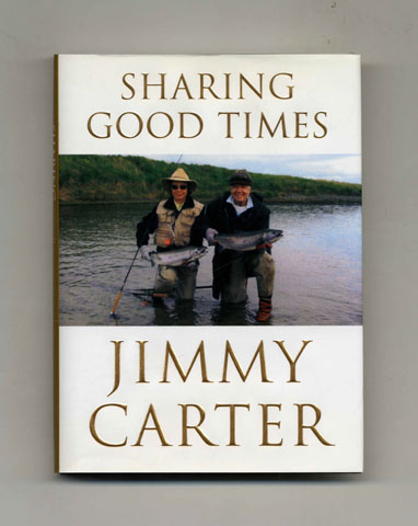 Sharing Good Times - 1st Edition/1st Printing. Jimmy Carter.