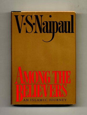 Among The Believers: An Islamic Journey - 1st Trade Edition/1st Printing. V. S. Naipaul.
