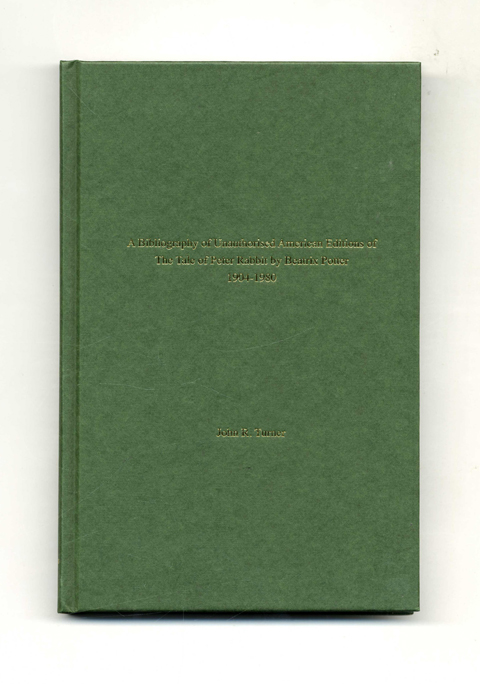 A Bibliography Of Unauthorised American Editions Of The Tale Of Peter Rabbit By Beatrix Potter 1904-1980. John R. Turner.