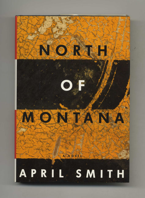 North of Montana - 1st Edition/1st Printing. April Smith.