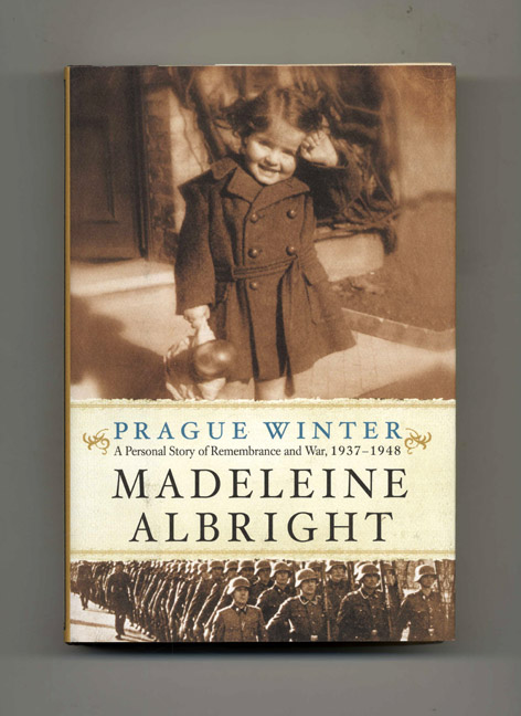 Prague Winter; A Personal Story Of Remembrance And War, 1937-1948 - 1st Edition/1st Printing. Madeleine Albright, Bill Woodward.