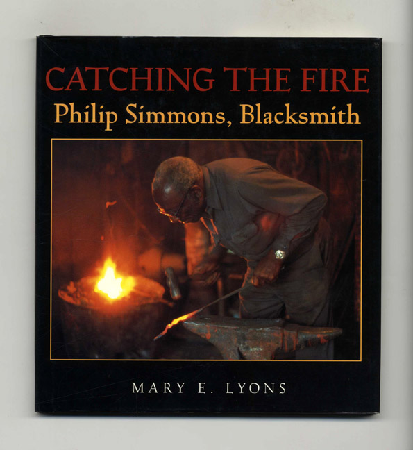 Catching The Fire: Philip Simmons, Blacksmith - 1st Edition/1st Printing. Mary E. Lyons.