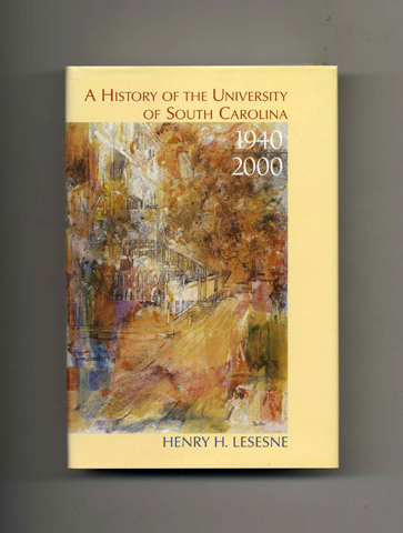 A History Of The University of South Carolina - 1st Edition/1st Printing. Henry H. Lesesne.