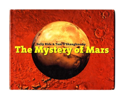 The Mystery Of Mars - 1st Edition/1st Printing. Sally Ride, Tam O'Shaughnessy.