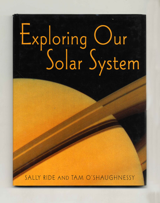 Exploring Our Solar System - 1st Edition/1st Printing. Sally Ride, Tam O'Shaughnessy.