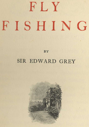 Fly Fishing. Sir Edward Grey.