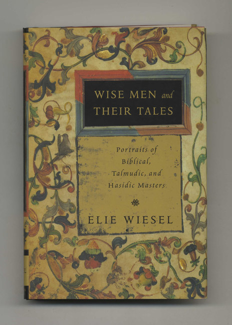 Wise Men And Their Tales; Portraits Of Biblical, Talmudic, And Hasidic Masters - 1st Edition/1st Printing. Elie Wiesel.