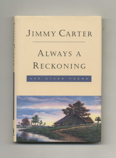 Always A Reckoning And Other Poems - 1st Edition/1st Printing. Jimmy Carter.